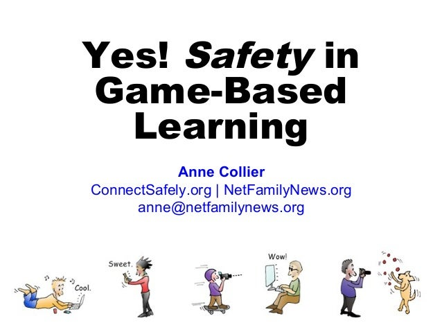 Yes! Safety inGame-Based  Learning            Anne CollierConnectSafely.org | NetFamilyNews.org      anne@netfamilynews.org