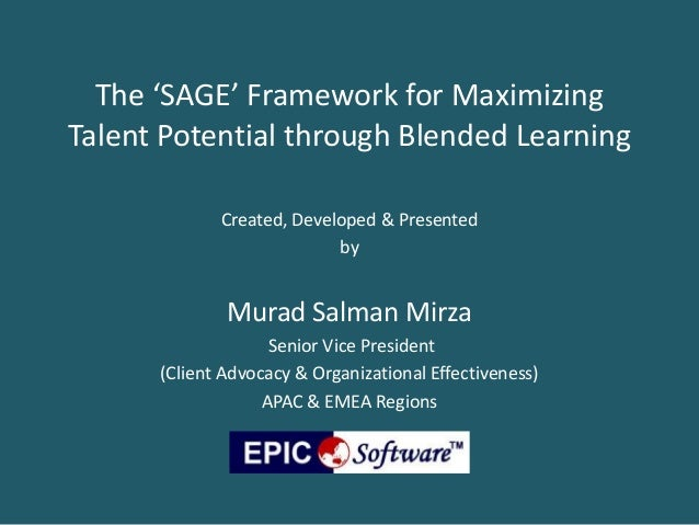 The 'SAGE' Framework for Maximizing Talent Potential through Blended Learning Created, Developed & Presented by  Murad Sal...