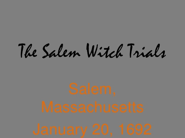 The Salem Witch Trials<br />Salem, Massachusetts<br />January 20, 1692 – November 25, 1692<br />