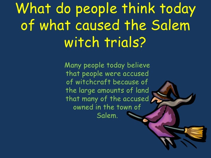 """what caused the salem witch trial Salem witch trials- causes and consequences salem witch trials what caused people to be bewitched the actual cause of the fits and the """"bewitchment"""" was a virus."""
