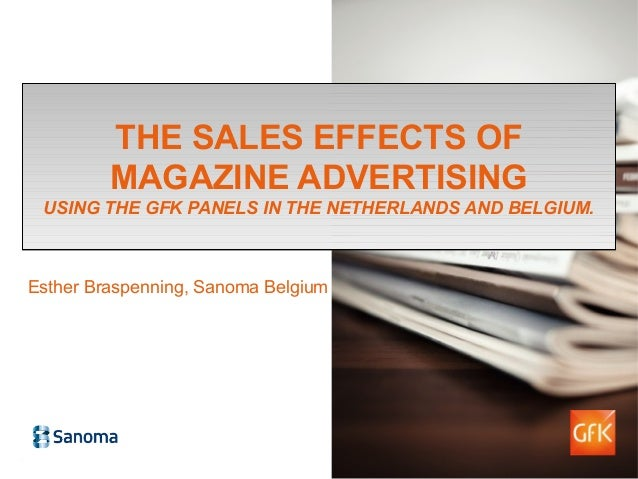 1Esther Braspenning, Sanoma BelgiumTHE SALES EFFECTS OFMAGAZINE ADVERTISINGUSING THE GFK PANELS IN THE NETHERLANDS AND BEL...