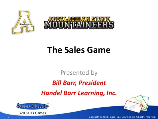 The Sales Game Presented by Bill Barr, President Handel Barr Learning, Inc. 0 Copyright © 2010 Handel Barr Learning Inc. A...