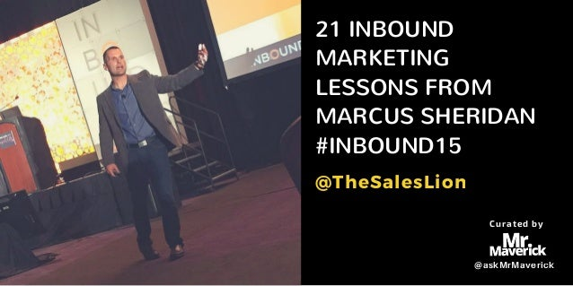 21 INBOUND MARKETING LESSONS FROM MARCUS SHERIDAN #INBOUND15 @TheSalesLion Curated by @askMrMaverick