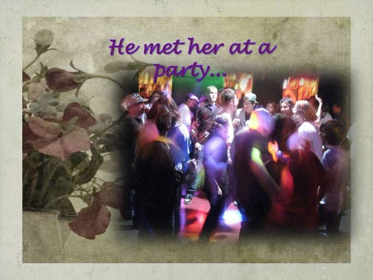 He met her at a party...<br />
