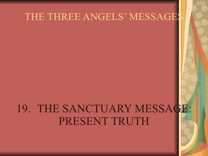 THE THREE ANGELS' MESSAGES 19. THE SANCTUARY MESSAGE: PRESENT TRUTH