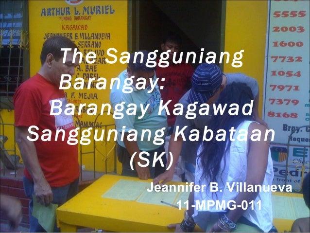 The Sangguniang   Barangay:  Barangay KagawadSangguniang Kabataan         (SK)         Jeannifer B. Villanueva            ...