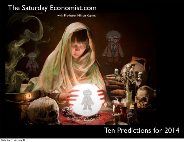 The Saturday Economist.com with Professor Milton Keynes  Ten Predictions for 2014 Saturday, 11 January 14