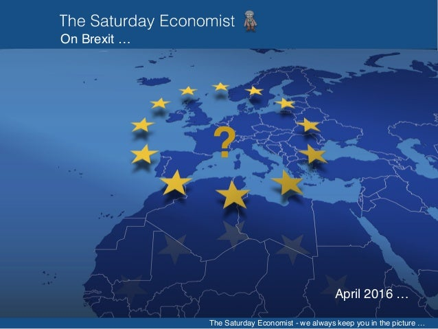 The Saturday Economist - we always keep you in the picture … On Brexit … ? April 2016 …