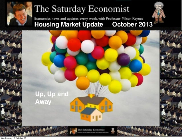 Housing Market Update October 2013 Up, Up and Away Wednesday, 2 October 13