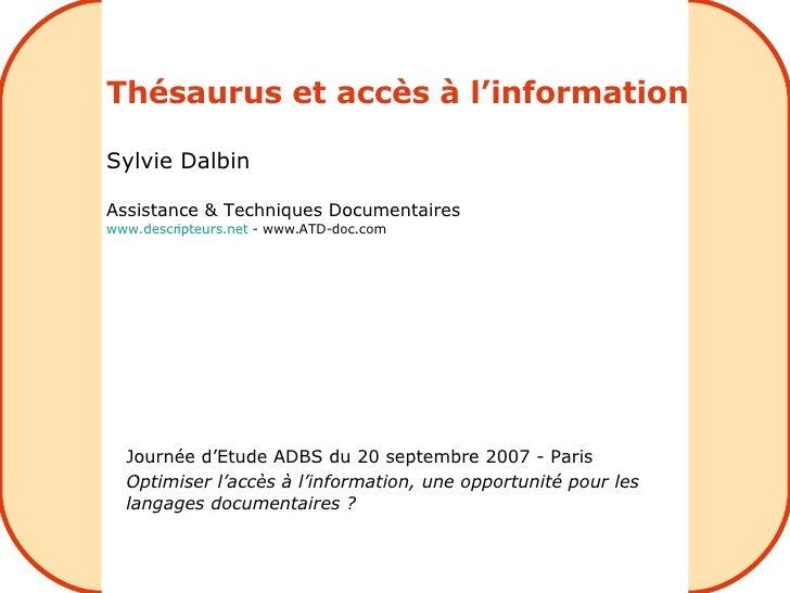 Thésaurus et accès à l'information Sylvie Dalbin Assistance & Techniques Documentaires www.descripteurs.net  - www.ATD-doc...