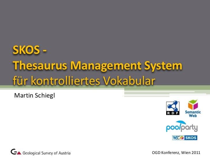 SKOS - Thesaurus Management System für kontrolliertes Vokabular<br />Martin Schiegl<br />OGD Konferenz, Wien 2011<br />