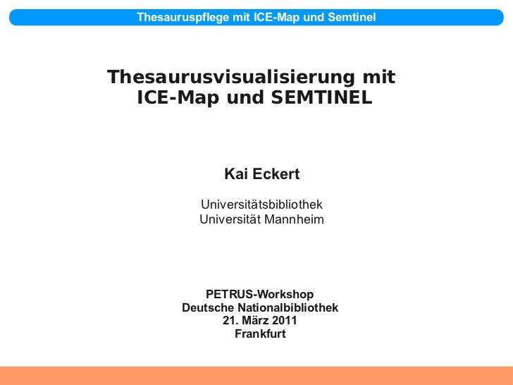 Thesauruspflege mit ICE-Map und SemtinelThesaurusvisualisierung mit  ICE-Map und SEMTINEL                   Kai Eckert    ...