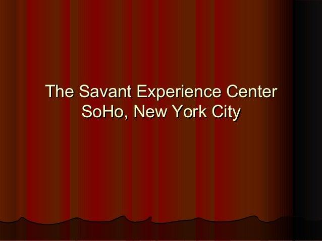 The Savant Experience CenterThe Savant Experience Center SoHo, New York CitySoHo, New York City