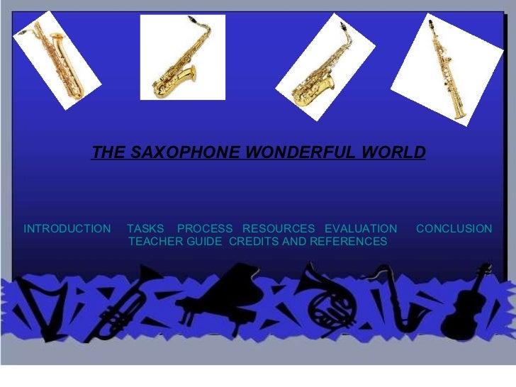 THE SAXOPHONE WONDERFUL WORLD INTRODUCTION      TASKS     PROCESS     RESOURCES     EVALUATION        CONCLUSION   TEACHER...