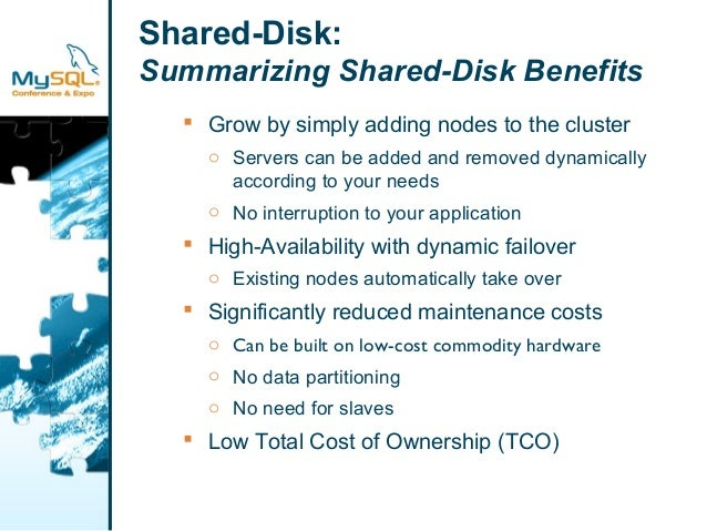 Shared-Disk:  Summarizing Shared-Disk Benefits   Grow by simply adding nodes to the cluster  o Servers can be added and r...