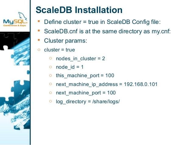 ScaleDB Installation   Define cluster = true in ScaleDB Config file:   ScaleDB.cnf is at the same directory as my.cnf:  ...