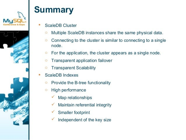 Summary   ScaleDB Cluster  o Multiple ScaleDB instances share the same physical data.  o Connecting to the cluster is sim...
