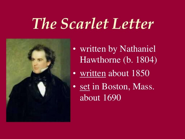 The Scarlet Letter<br />written by Nathaniel Hawthorne (b. 1804)<br />written about 1850<br />set in Boston, Mass. about 1...