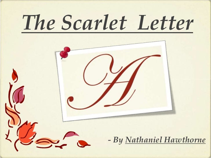 an outline on the background of the scarlet letter a novel by nathaniel hawthorne Scarlet letter historical period background  letter was published in 1850 by nathaniel hawthorne  examples of this idea throughout the scarlet letter,.