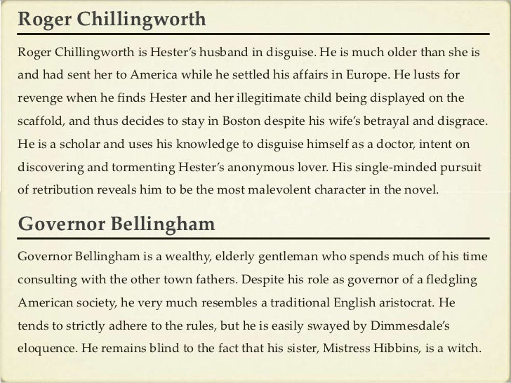 the scarlet letter roger chillingworth essay To be honest, chillingworth is a bit of a one-note character: revenge has turned him from a dry, unassuming scholar into a hellish fiend whose sole purpose is to psychologically torture dimmesdale once dimmesdale is dead, he no longer has a reason to live.