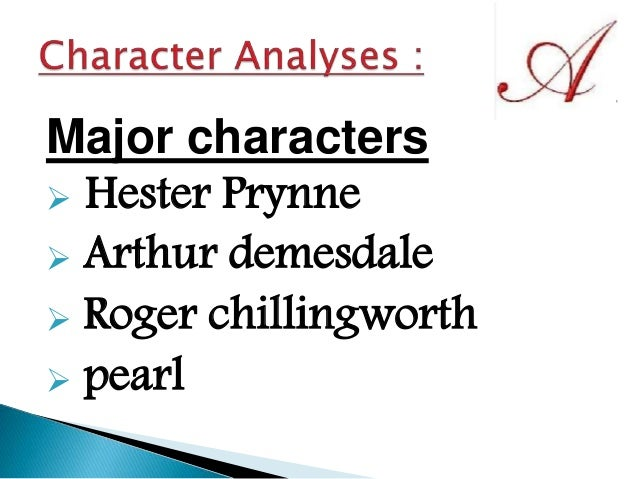 the characterization in the scarlet letter Of all the characters in the scarlet letter, hester prynne, the protagonist, is the strongest and most courageous but, that is not to say that she is unsusceptible to change.