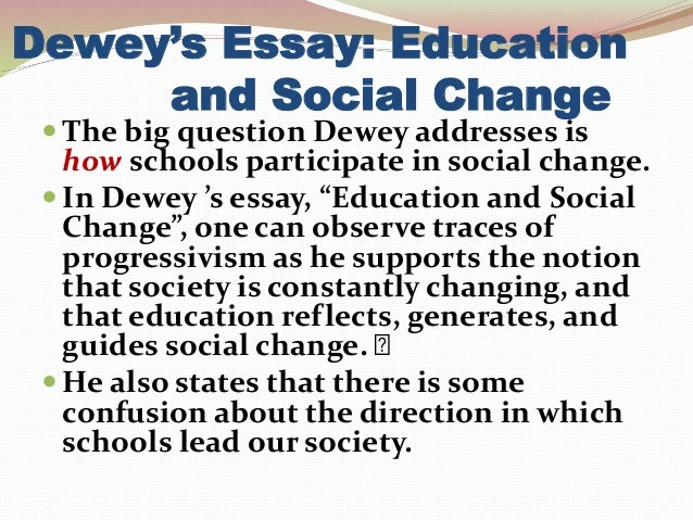 the school and social changes 5 dewey s essay education and social change the big question