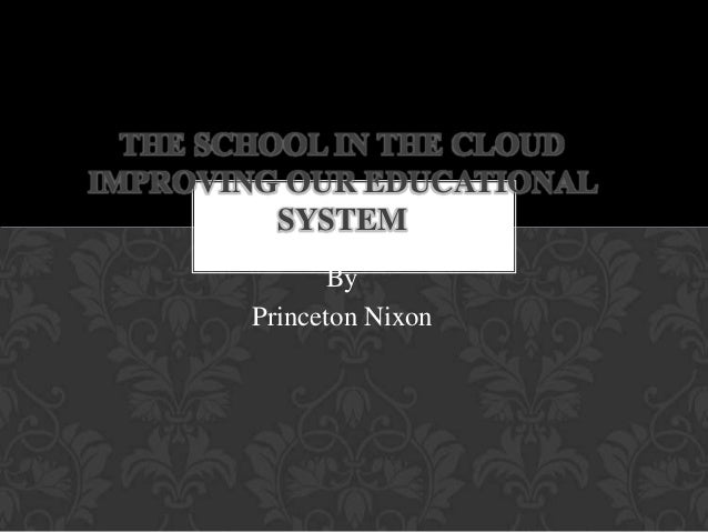 ByPrinceton NixonTHE SCHOOL IN THE CLOUDIMPROVING OUR EDUCATIONALSYSTEM