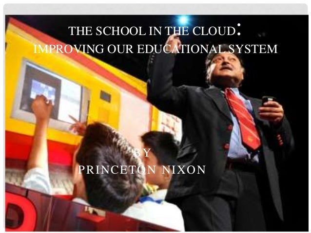 BYPRINCETON NIXONTHE SCHOOL IN THE CLOUD:IMPROVING OUR EDUCATIONAL SYSTEM