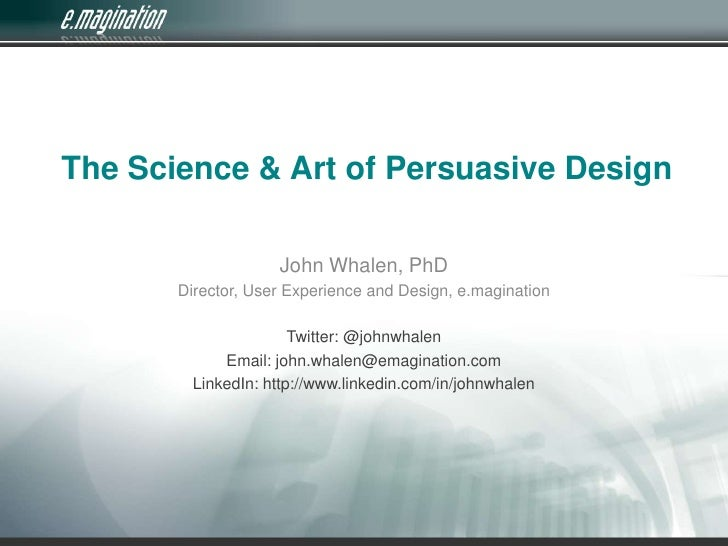 The Science & Art of Persuasive Design<br />John Whalen, PhD<br />Director, User Experience and Design, e.magination<br />...