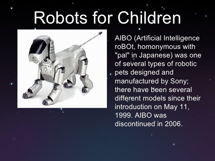 an overview of aibo a japanese artificial intelligence robot The aibo dog comes with a hefty price tag of nearly $3,000 as japan celebrates the year of the dog, electronics giant sony on thursday unleashed its new robot canine companion, packed with.