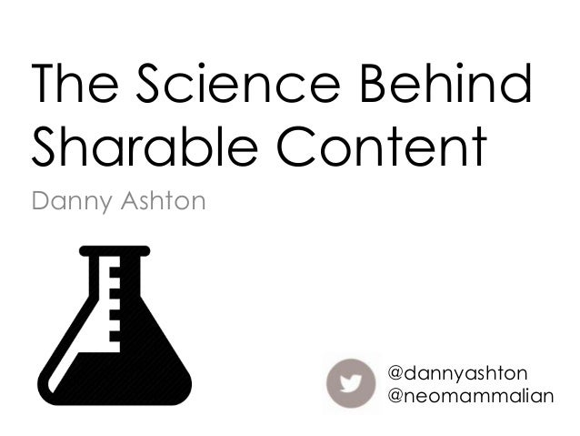 The Science Behind Sharable Content Danny Ashton  @dannyashton @neomammalian