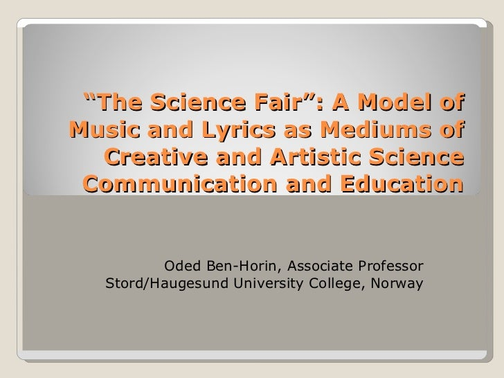 """ The Science Fair"": A Model of Music and Lyrics as Mediums of Creative and Artistic Science Communication and Education O..."