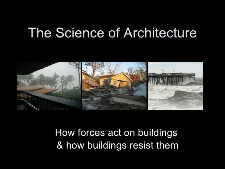 The Science of Architecture How forces act on buildings & how buildings resist them