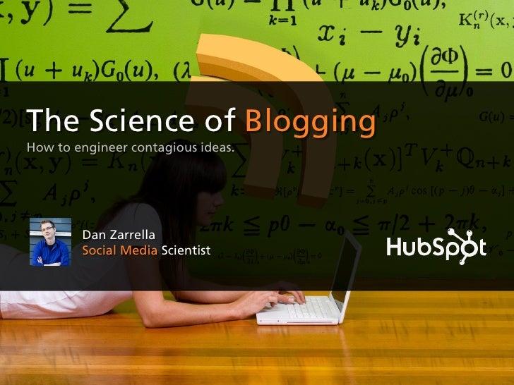 The Science of BloggingHow to engineer contagious ideas.        Dan Zarrella        Social Media Scientist