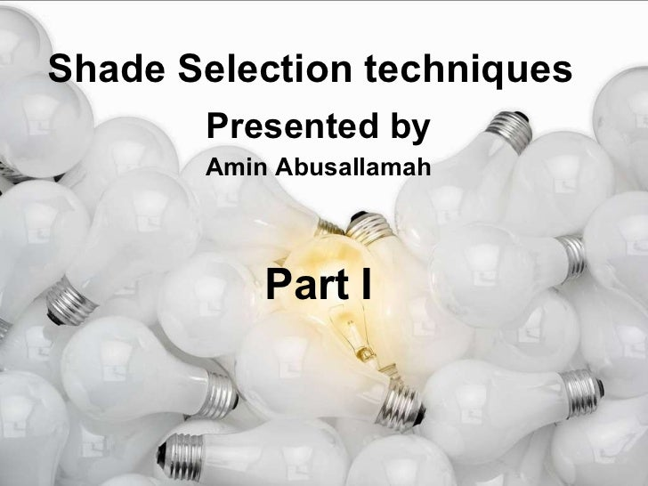 Shade Selection techniques  Presented by Amin Abusallamah Part I
