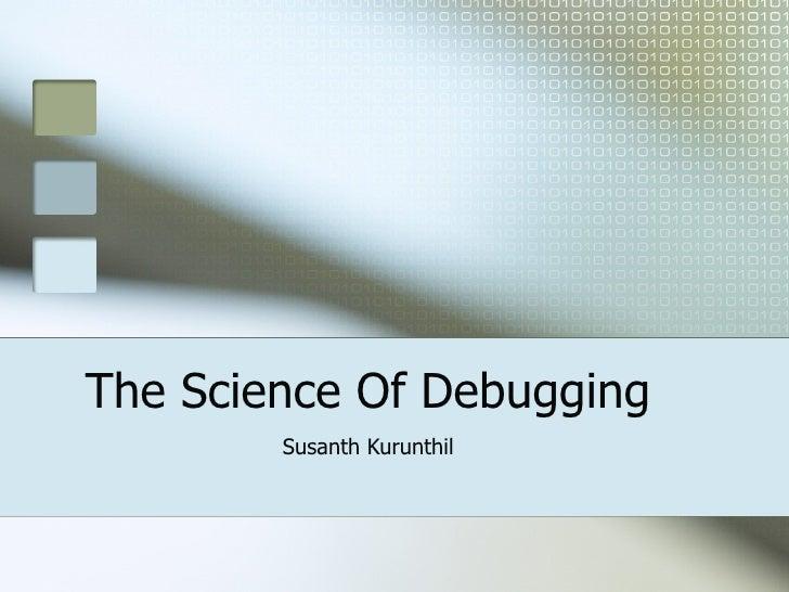 The Science Of Debugging Susanth Kurunthil