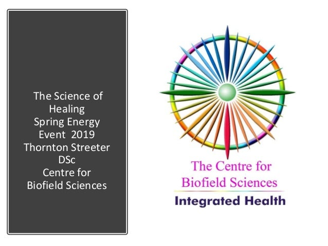 The Science of Healing Spring Energy Event 2019 Thornton Streeter DSc Centre for Biofield Sciences