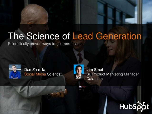 The Science of Lead GenerationScientifically proven ways to get more leads.         Dan Zarrella                          ...