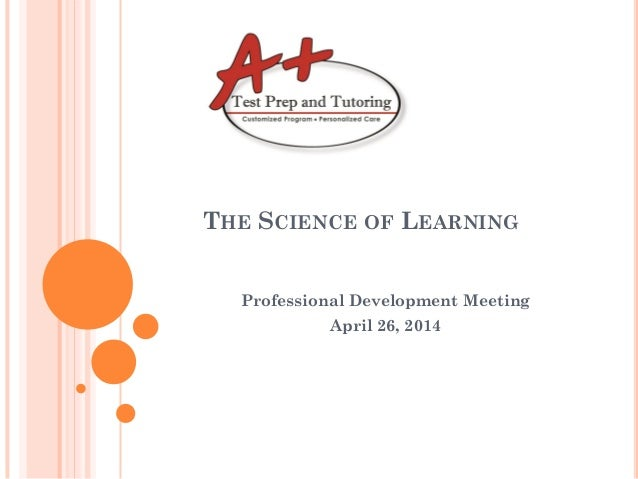 THE SCIENCE OF LEARNING Professional Development Meeting April 26, 2014