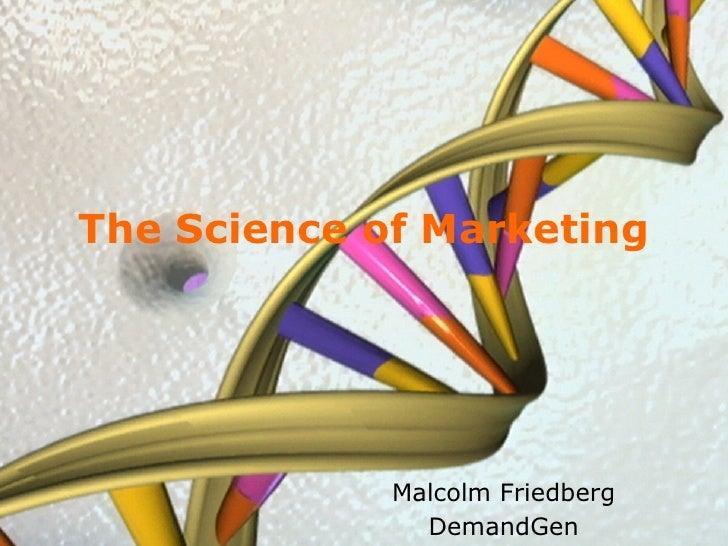 The Science of Marketing                    Malcolm Friedbergwww.demandgen.com     DemandGen