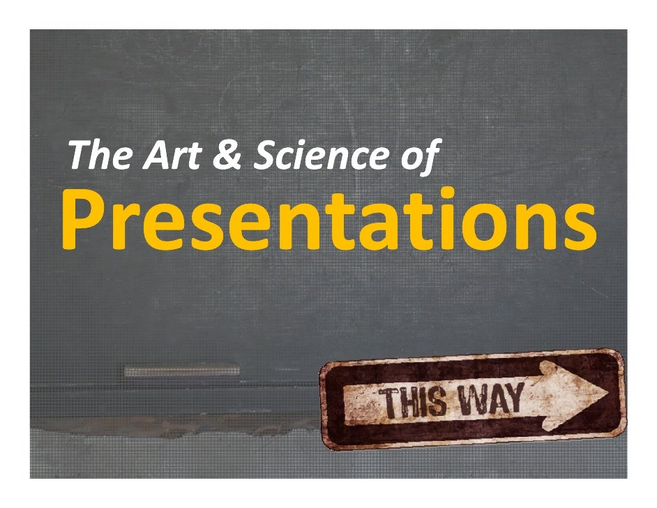 The Art & Science of Presentations