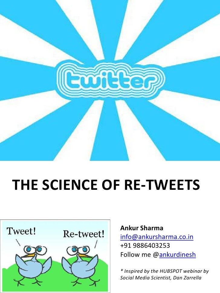 THE SCIENCE OF RE-TWEETS               Ankur Sharma              info@ankursharma.co.in              +91 9886403253       ...