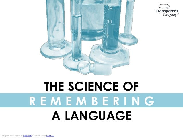 THE SCIENCE OF R E M E M B E R I N G A LANGUAGE Image by Horla Varlan on Flickr.com is licensed under CC BY 2.0
