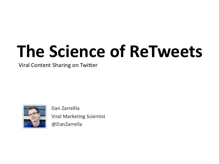 The Science of ReTweets<br />Dan Zarrella<br />Viral Marketing Scientist<br />@DanZarrella<br />