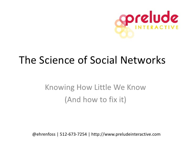 The Science of Social Networks<br />Knowing How Little We Know<br />(And how to fix it)<br />@ehrenfoss | 512-673-7254 | h...