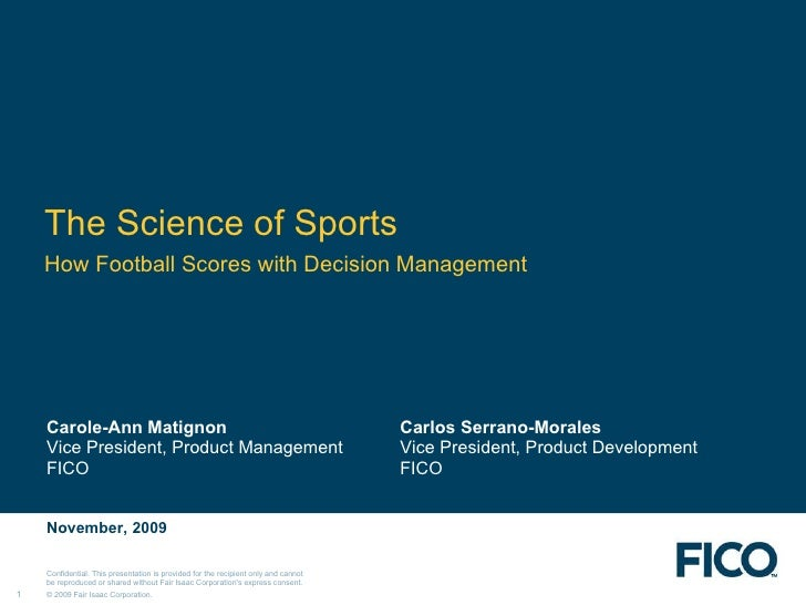 The Science of Sports How Football Scores with Decision Management Carole-Ann Matignon Vice President, Product Management ...