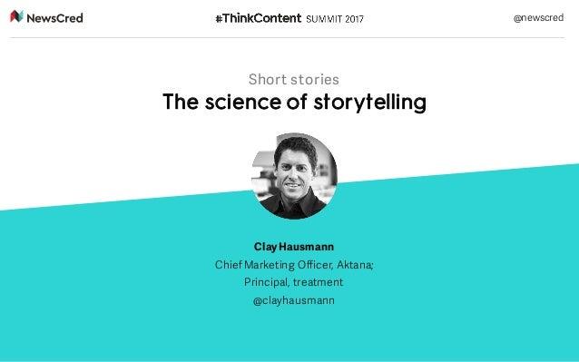 Short stories The science of storytelling ClayHausmann Chief Marketing Officer, Aktana; Principal, treatment @clayhausmann...