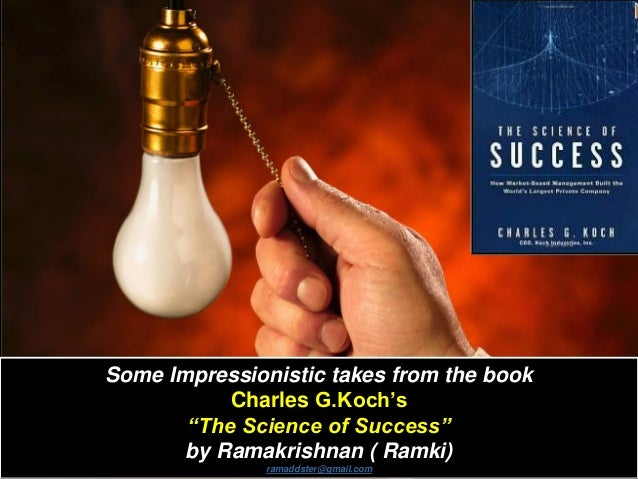 """Some Impressionistic takes from the book Charles G.Koch's """"The Science of Success"""" by Ramakrishnan ( Ramki) ramaddster@gma..."""