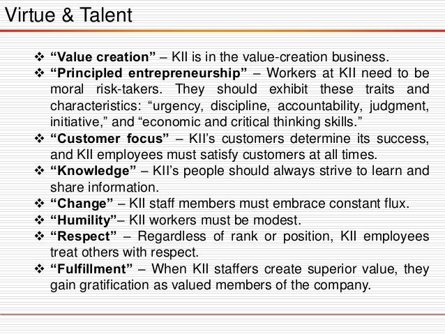 """Virtue & Talent  """"Value creation"""" – KII is in the value-creation business.  """"Principled entrepreneurship"""" – Workers at K..."""