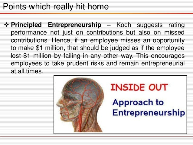 Points which really hit home  Principled Entrepreneurship – Koch suggests rating performance not just on contributions bu...